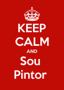 KEEP CALM AND Sou  Pintor  - Personalised Poster A4 size