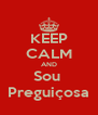 KEEP CALM AND Sou  Preguiçosa - Personalised Poster A4 size