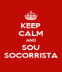 KEEP CALM AND SOU SOCORRISTA - Personalised Poster A4 size