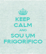 KEEP CALM AND SOU UM FRIGORÍFICO - Personalised Poster A4 size