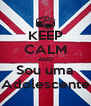 KEEP CALM AND Sou uma Adolescente - Personalised Poster A4 size