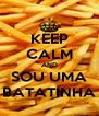 KEEP CALM AND SOU UMA BATATINHA - Personalised Poster A4 size