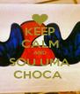 KEEP CALM AND SOU UMA CHOCA  - Personalised Poster A4 size