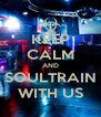 KEEP CALM AND SOULTRAIN WITH US - Personalised Poster A4 size