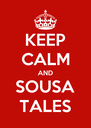 KEEP CALM AND SOUSA TALES - Personalised Poster A4 size
