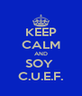 KEEP CALM AND SOY  C.U.E.F. - Personalised Poster A4 size