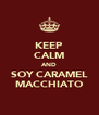 KEEP CALM AND SOY CARAMEL MACCHIATO - Personalised Poster A4 size