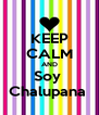 KEEP CALM AND Soy  Chalupana  - Personalised Poster A4 size