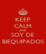 KEEP CALM AND SOY DE BIEQUIPADOS - Personalised Poster A4 size
