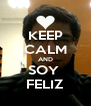KEEP CALM AND SOY  FELIZ - Personalised Poster A4 size
