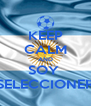 KEEP CALM AND SOY  SELECCIONER - Personalised Poster A4 size