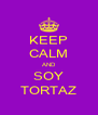 KEEP CALM AND SOY TORTAZ - Personalised Poster A4 size
