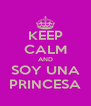 KEEP CALM AND SOY UNA PRINCESA - Personalised Poster A4 size