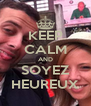 KEEP CALM AND SOYEZ HEUREUX - Personalised Poster A4 size