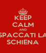 KEEP CALM AND SPACCATI LA SCHIENA - Personalised Poster A4 size