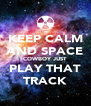 KEEP CALM AND SPACE COWBOY JUST PLAY THAT TRACK - Personalised Poster A4 size