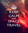 KEEP CALM AND SPACE TRAVEL - Personalised Poster A4 size