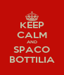KEEP CALM AND SPACO BOTTILIA - Personalised Poster A4 size