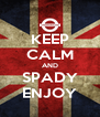 KEEP CALM AND SPADY ENJOY - Personalised Poster A4 size