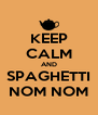 KEEP CALM AND SPAGHETTI NOM NOM - Personalised Poster A4 size