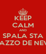 KEEP CALM AND SPALA STA CAZZO DE NEVE - Personalised Poster A4 size