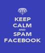 KEEP CALM AND SPAM FACEBOOK - Personalised Poster A4 size