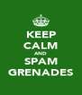 KEEP CALM AND SPAM GRENADES - Personalised Poster A4 size