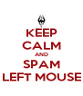 KEEP CALM AND SPAM LEFT MOUSE - Personalised Poster A4 size