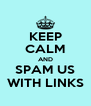 KEEP CALM AND SPAM US WITH LINKS - Personalised Poster A4 size