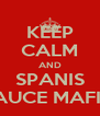 KEEP CALM AND SPANIS SAUCE MAFIA - Personalised Poster A4 size