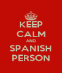 KEEP CALM AND SPANISH PERSON - Personalised Poster A4 size