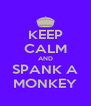 KEEP CALM AND SPANK A MONKEY - Personalised Poster A4 size