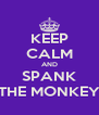 KEEP CALM AND SPANK THE MONKEY - Personalised Poster A4 size