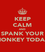 KEEP CALM AND SPANK YOUR MONKEY TODAY - Personalised Poster A4 size
