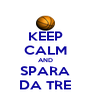 KEEP CALM AND SPARA DA TRE - Personalised Poster A4 size