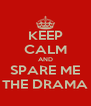 KEEP CALM AND SPARE ME THE DRAMA - Personalised Poster A4 size