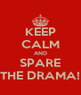 KEEP CALM AND SPARE THE DRAMA! - Personalised Poster A4 size