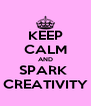 KEEP CALM AND SPARK  CREATIVITY - Personalised Poster A4 size