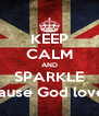 KEEP CALM AND SPARKLE because God love yo - Personalised Poster A4 size