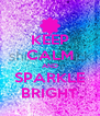 KEEP CALM AND SPARKLE BRIGHT - Personalised Poster A4 size