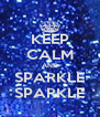 KEEP CALM AND SPARKLE SPARKLE - Personalised Poster A4 size
