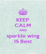 KEEP CALM AND sparkle wing IS Best - Personalised Poster A4 size