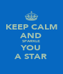 KEEP CALM AND SPARKLE YOU A STAR - Personalised Poster A4 size