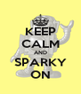 KEEP CALM AND SPARKY ON - Personalised Poster A4 size