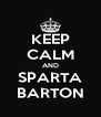 KEEP CALM AND SPARTA BARTON - Personalised Poster A4 size