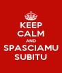 KEEP CALM AND SPASCIAMU SUBITU - Personalised Poster A4 size