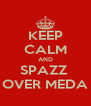 KEEP CALM AND SPAZZ  OVER MEDA - Personalised Poster A4 size