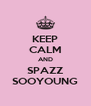 KEEP CALM AND SPAZZ SOOYOUNG - Personalised Poster A4 size
