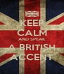 KEEP CALM AND SPEAK A BRITISH ACCENT - Personalised Poster A4 size