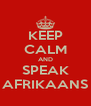KEEP CALM AND SPEAK AFRIKAANS - Personalised Poster A4 size